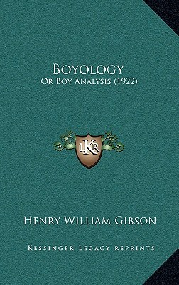 Boyology: Or Boy Analysis (1922)  by  Henry William Gibson