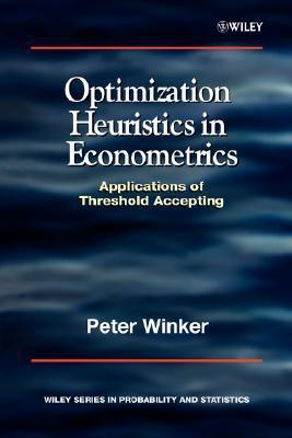 Optimization Heuristics in Econometrics: Applications of Threshold Accepting  by  Peter Winker