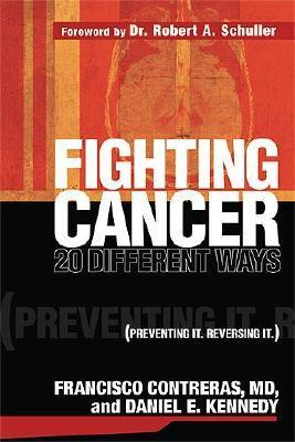 Fighting Cancer 20 Ways: Preventing It. Reversing It.  by  Francisco Contreras
