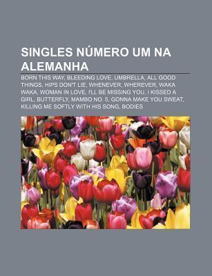Singles N Mero Um Na Alemanha: Born This Way, Bleeding Love, Umbrella, All Good Things, Hips Dont Lie, Whenever, Wherever, Waka Waka Source Wikipedia