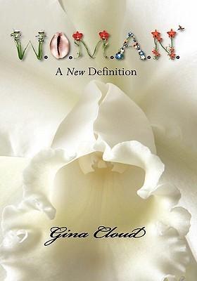 W.O.M.A.N.: A New Definition  by  Gina Cloud