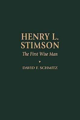 Henry L. Stimson: The First Wise Man David F. Schmitz