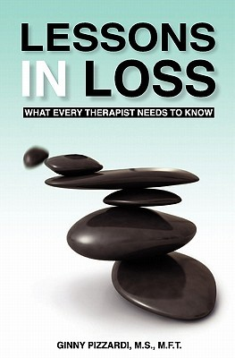 Lessons in Loss: What Every Therapist Needs to Know Ginny Pizzardi