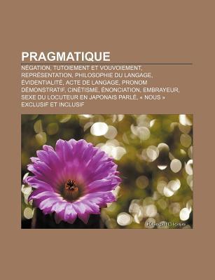 Pragmatique: N Gation, Tutoiement Et Vouvoiement, Repr Sentation, Philosophie Du Langage, Videntialit , Acte de Langage, Pronom D M  by  Source Wikipedia
