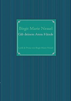 Gib Deinem Atem Hnde Birgit Marie Nessel