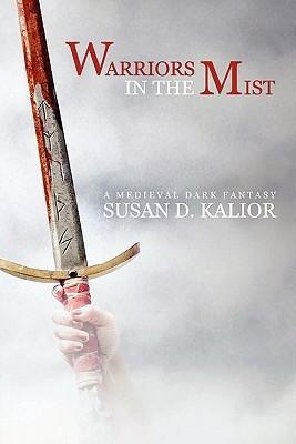 Warriors in the Mist: A Medieval Dark Fantasy Susan D. Kalior