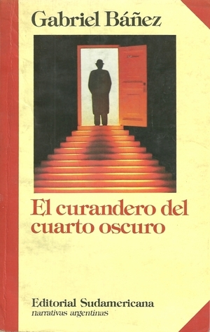 El curandero del cuarto oscuro  by  Gabriel Báñez