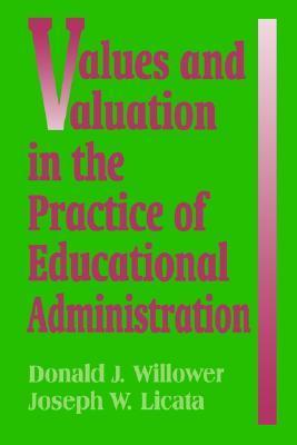 Values and Valuation in the Practice of Educational Administration  by  Don Willower