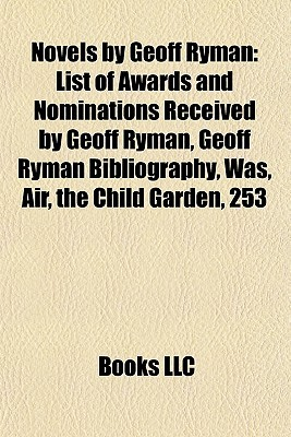 Novels  by  Geoff Ryman: List of Awards and Nominations Received by Geoff Ryman, Geoff Ryman Bibliography, Was, Air, the Child Garden, 253 by Books LLC