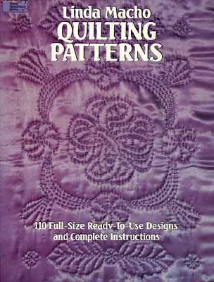 Quilting Patterns: 110 Full-Size Ready-to-Use Designs and Complete Instructions Linda Macho