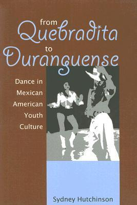 From Quebradita to Duranguense: Dance in Mexican American Youth Culture Sydney Hutchinson