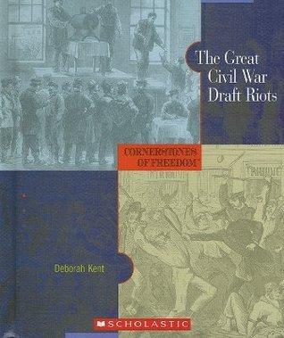 The Great Civil War Draft Riot Deborah Kent
