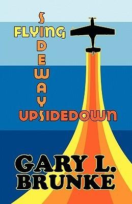 Flying Sideways Upsidedown Gary L. Brunke