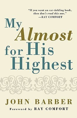 My Almost for His Highest  by  John J. Barber