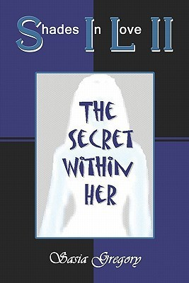 Shades in Love II: The Secret Within Her  by  Sasia Gregory