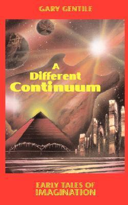 A Different Continuum: Early Tales of Imagination Gary Gentile