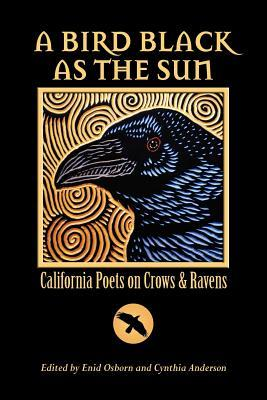 A Bird Black as the Sun: California Poets on Crows & Ravens Enid Osborn