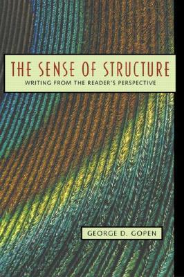 The Sense of Structure: Writing from the Readers Perspective George Gopen