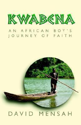 Kwabena: An African Boys Journey of Faith David Mensah