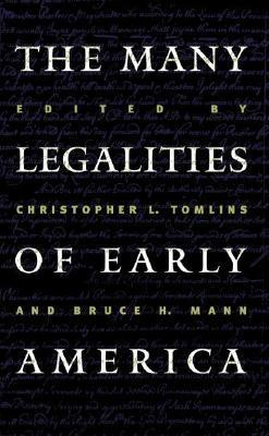 Many Legalities of Early America  by  Christopher L. Tomlins