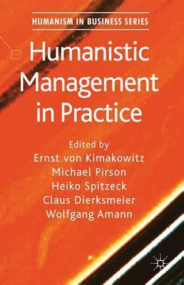 Humanistic Management in Practice  by  Ernst Von Kimakowitz