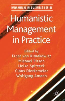 Humanistic Management in Practice  by  Ernst Von Kimakowitz