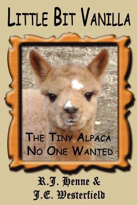Little Bit Vanilla: The Tiny Alpaca No One Wanted  by  R.J. Henne
