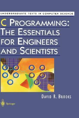 C Programming: The Essentials for Engineers and Scientists David R. Brooks