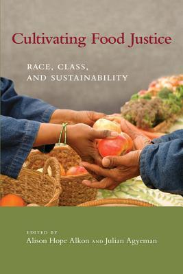 Cultivating Food Justice: Race, Class, and Sustainability Alison Hope Alkon