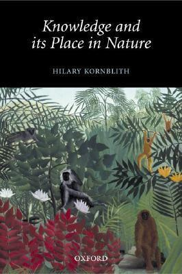 Knowledge and Its Place in Nature  by  Hilary Kornblith