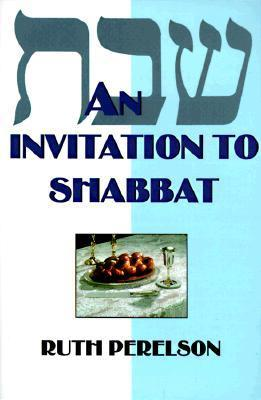 An Invitation to Shabbat: A Beginners Guide to Weekly Celebration Ruth Perelson