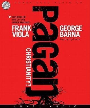 Pagan Christianity  by  Frank Viola