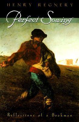 Perfect Sowing: Reflections of a Bookman  by  Henry Regnery