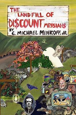 The Landfill of Discount Messiahs C. Michael Minkoff Jr.