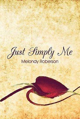 Just Simply Me  by  Melondy Roberson