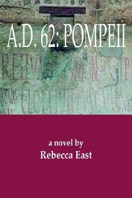 A.D. 62: Pompeii  by  Rebecca East