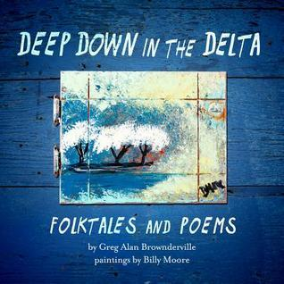 Deep Down in the Delta: Folktales and Poems  by  Stephanie Bayless