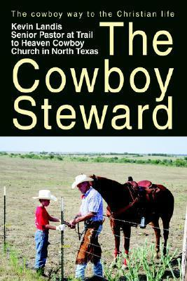 The Cowboy Steward: The Cowboy Way to the Christian Life Kevin Landis
