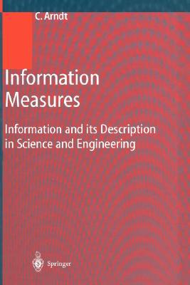 Information Measures: Information and Its Description in Science and Engineering Ch Arndt