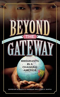 Beyond the Gateway: Immigrants in a Changing America  by  Elzbieta Gozdziak