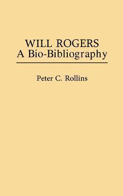 Will Rogers: A Bio-Bibliography  by  Peter C. Rollins