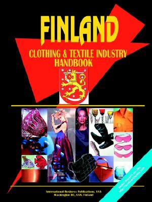 Finland Clothing & Textile Industry Handbook  by  USA International Business Publications
