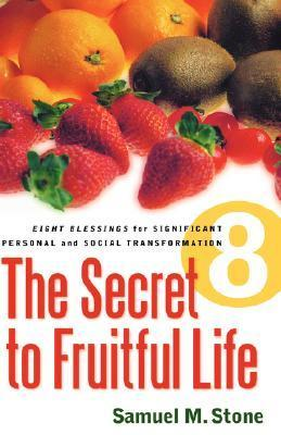 The Secret to Fruitful Life  by  Samuel M. Stone