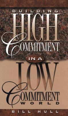 Building High Commitment in a Low-Commitment World Bill Hull