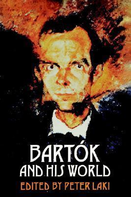 Bartók and his world Peter Laki