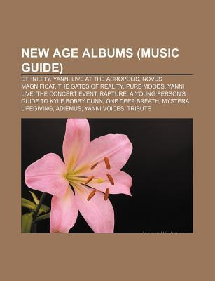 New Age Albums (Music Guide): Ethnicity, Yanni Live at the Acropolis, Novus Magnificat, the Gates of Reality, Pure Moods  by  Source Wikipedia