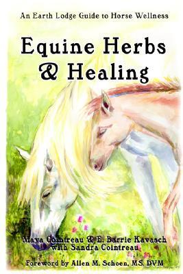 Equine Herbs & Healing: An Earth Lodge Guide to Horse Wellness  by  Maya Cointreau
