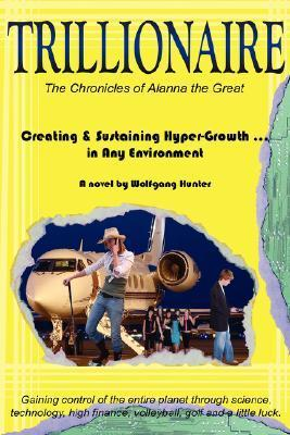 Trillionaire: How to Create and Sustain Hyper-Growth . in Any Environment Wolfgang Hunter