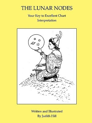 The Lunar Nodes: Your Key to Excellent Chart Interpretation  by  Judith A. Hill