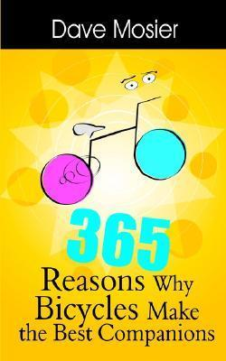 365 Reasons Why Bicycles Make the Best Companions Dave Mosier